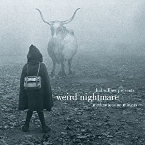 Weird Nightmare: Meditations on Mingus