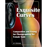 Exquisite Curves: Learn Composition and Posing for Photographing the Female Nude ~ A. K. Nicholas