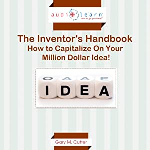 The Inventor's Handbook: How to Capitalize on Your Million Dollar Idea! Audiobook
