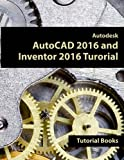 Autodesk AutoCAD 2016 and Inventor 2016 Tutorial