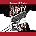 The Far Empty Audiobook by J. Todd Scott Narrated by T. Ryder Smith