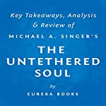 The Untethered Soul: The Journey Beyond Yourself by Michael A. Singer: Key Takeaways, Analysis & Review |  Eureka Books
