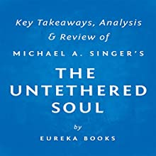 The Untethered Soul: The Journey Beyond Yourself by Michael A. Singer: Key Takeaways, Analysis & Review (       UNABRIDGED) by Eureka Books Narrated by Michael Pauley