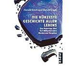 """Die k�rzeste Geschichte allen Lebens: Eine Reportage �ber 13,7 Milliarden Jahre Werden und Vergehenvon """"Harald Lesch"""""""