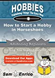 How to Start a Hobby in Horseshoes
