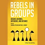 Rebels in Groups: Dissent, Deviance, Difference, and Defiance | Jolanda J. Jetten,Matthew Hornsey