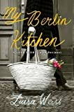 My Berlin Kitchen: A Love Story (with Recipes) 1st (first) Edition by Weiss, Luisa published by Viking Adult (2012) Hardcover Luisa Weiss
