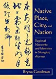 img - for Native Place, City, and Nation: Regional Networks and Identities in Shanghai, 1853-1937 book / textbook / text book
