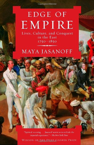 Edge of Empire: Lives, Culture, and Conquest in the East,...