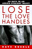 img - for Lose the Love Handles: 30 Days to an Arrow-Straight Waist! book / textbook / text book