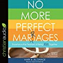 No More Perfect Marriages: Experience the Freedom of Being Real Together Audiobook by Mark Savage, Jill Savage Narrated by Sarah Zimmerman