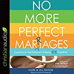No More Perfect Marriages: Experience the Freedom of Being Real Together | Mark Savage,Jill Savage