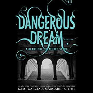 Dangerous Dream: A Beautiful Creatures Story | [Kami Garcia, Margaret Stohl]