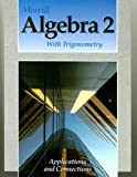 Merrill Algebra 2 with Trigonometry: Applications and Connections