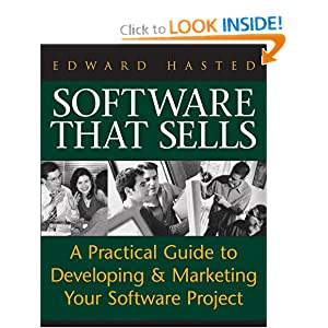 Software That Sells : A Practical Guide to Developing and Marketing Your Software Project Edward Hasted