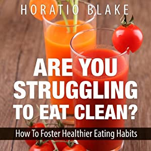 Are You Struggling to Eat Clean? Audiobook