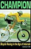 Champion: Bicycle Racing in the Age of Miguel Indurain