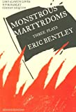 Monstrous Martyrdoms: Three Plays (0810120860) by Bentley, Eric