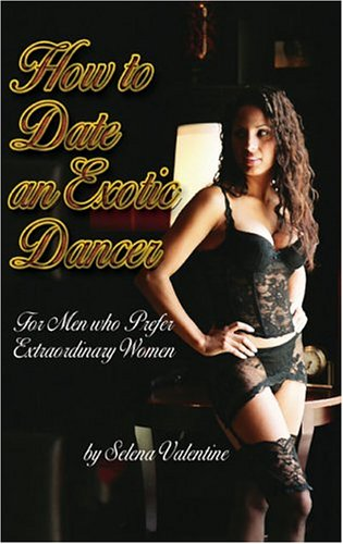 How to Date an Exotic Dancer: For Men Who Prefer Extraordinary Women