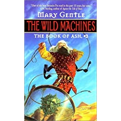The Wild Machines:: The Book Of Ash, #3 by Mary Gentle