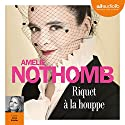Riquet à la houppe Audiobook by Amélie Nothomb Narrated by Anne Kessler