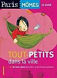 echange, troc Ourida Aliouane, Orianne Charpentier - Tout-petits dans la ville : 80 Bons plans pour les 0-3 ans et leurs parents