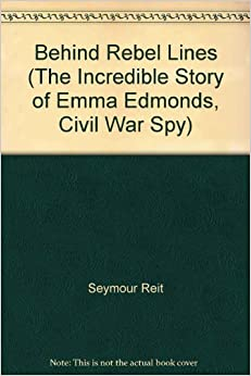behind rebel lines In 1861, when war erupted between the states, president lincoln made an impassioned plea for volunteers determined not to remain on the sidelines, emma edmonds.