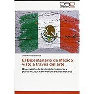 El Bicentenario de México visto a través del arte: Una revisión de la identidad nacional y política cultural en...