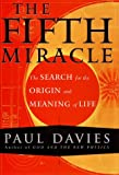 The Fifth Miracle: The Search for the Origin and Meaning of Life