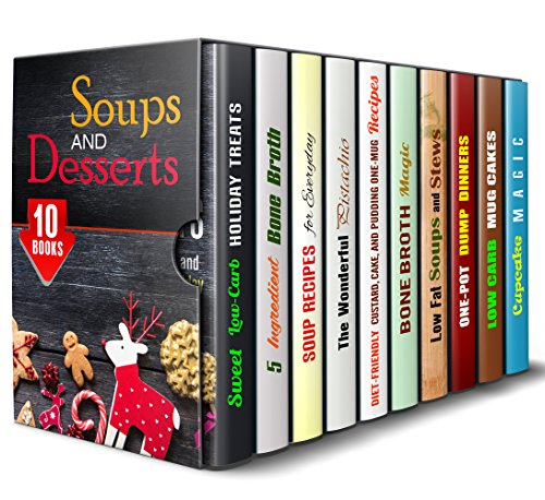 Soups and Desserts Box Set (10 in 1): Delightful Treats for Any Occasion that You Will Surely Enjoy (Bone Broth and Guilt-Free Desserts) by Abby Chester, Melissa Hendricks, Josephine Ortiz, Elena Chambers, Sheila Hope, Emma Melton, Sherry Morgan
