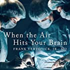 When the Air Hits Your Brain: Tales from Neurosurgery Hörbuch von Frank T Vertosick Jr. MD Gesprochen von: Kirby Heyborne