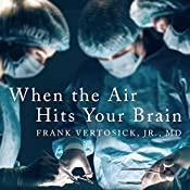 When the Air Hits Your Brain: Tales from Neurosurgery   [Frank T Vertosick Jr. MD]