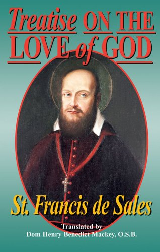 Treatise on the Love of God: Masterful Combination of Theological Principles and Practical Application Regarding Divine