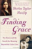 img - for Finding Grace: Two Sisters and the Search for Meaning Beyond the Color Line book / textbook / text book