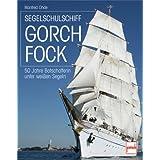 Segelschulschiff Gorch Fock: 50 Jahre Botschafterin unter weißen Segeln