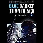 Blue Darker than Black: A Thriller   Mike Jenne
