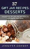 37 Gift Jar Recipes: Desserts: Inexpensive, DIY gifts that will make you more popular than Santa.