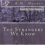 The Strangers We Know | R. M. Mulkey