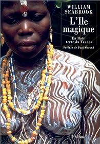 L'île magique : En Haïti, terre du Vaudou par Seabrook