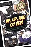 Up, Up, And Oy Vey!: How Jewish History, Culture, And Values Shaped the Comic Book Superhero (1881927326) by Weinstein, Simcha