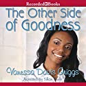 The Other Side of Goodness (       UNABRIDGED) by Vanessa Davis Griggs Narrated by Shari Peele