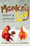 Monkeyluv: And Other Lessons in Our Lives as Animals (0224073656) by Sapolsky, Robert M.