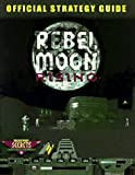 Rebel Moon Rising: The Official Strategy Guide (Secrets of the Games Series)