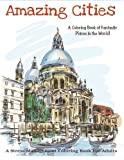 img - for Amazing Cities: A Coloring Book of Fantastic Places in the World! (Adult Coloring books, Adult coloring) (Adult Coloring Books of Amazing Cities) (Volume 1) book / textbook / text book