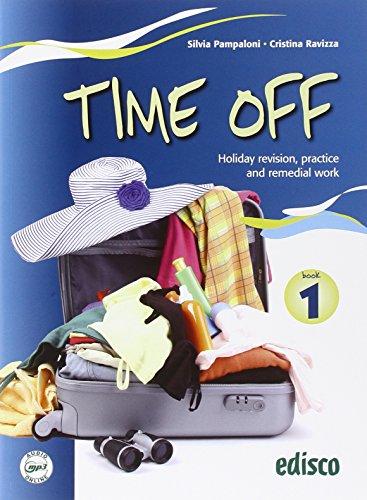Time off. Holiday revision, practice and remedial work. Con espansione online. Per le Scuole superiori: 1