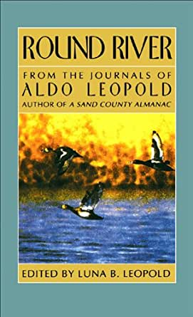 round river by aldo leopold Round river by aldo leopold available in on powellscom, also read synopsis and reviews to those who know the charm of aldo leopold's writing in a sand county almanac , this collection.
