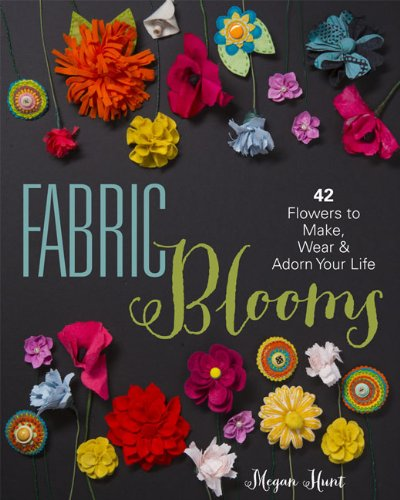 Best Deals! Fabric Blooms: 42 Flowers to Make, Wear & Adorn Your Life
