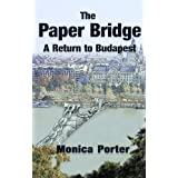 The Paper Bridge: A Return to Budapestby Monica Porter