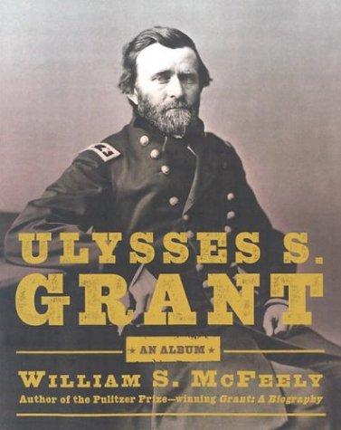 Ulysses S. Grant: An Album : Warrior, Husband, Traveler,