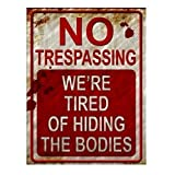 No Trespassing We're Tired of Hiding the Bodies Metal Sign (Color: Red)